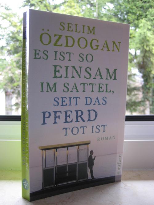 Selim Özdogan: Es ist so einsam im Sattel, seit das Pferd tot ist