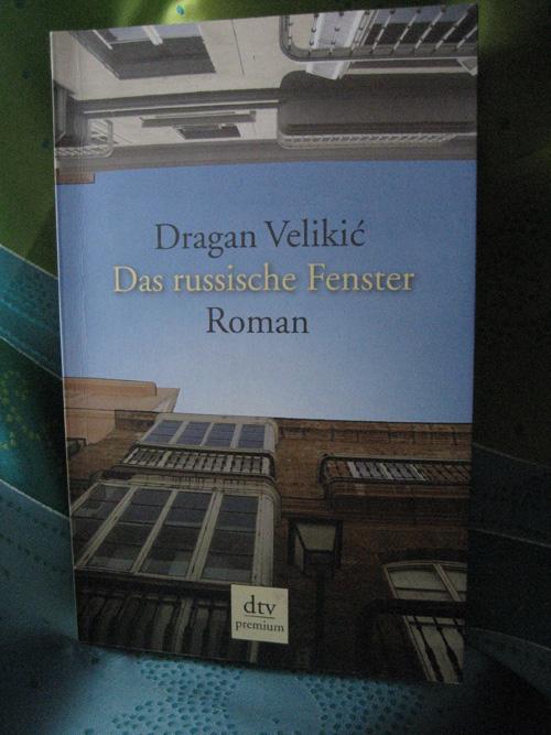Dragan Velikic: Das russische Fenster