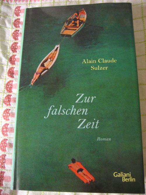 Alain Claude Sulzer: Zur falschen Zeit